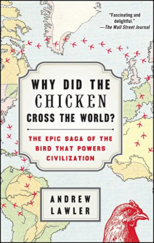 Why Did the Chicken Cross the World?: The Epic Saga of the Bird that Powers Civilization Chicken Cross