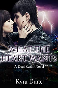 What The Heart Wants (Dual Realm #3) (Dual Realm Novels) by [Dune, Kyra]