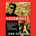 Hoodwinked: An Economic Hit Man Reveals Why the World Financial Markets Imploded | John Perkins