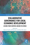 Collaborative Governance for Local Economic Development: Lessons from Countries around the World (Routledge Critical Studies in Public Management)