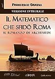 il matematico che sfid? roma versione integrale il romanzo di archimede italian edition