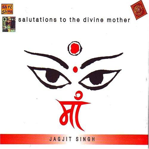Jagjit Singh - Salutations To The Divine Mother - Maa - Jagjit Singh - Zortam Music