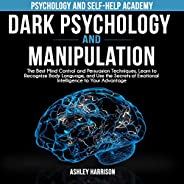 Dark Psychology and Manipulation: The Best Mind Control and Persuasion Techniques, Learn to Recognize Body Lan