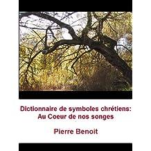 Dictionnaire de symboles chrétiens: Au Coeur de nos songes I (French Edition)