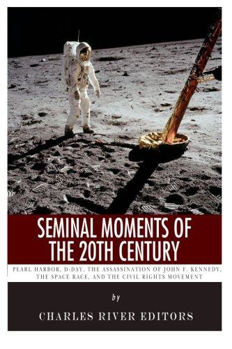 Seminal Moments of the 20th Century: Pearl Harbor, D-Day, the Assassination of John F. Kennedy, the Space Race, and the Civil Rights Movement pdf
