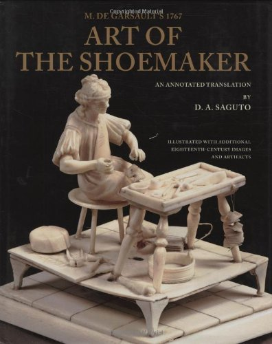 With Colonial Williamsburg Foundation M. De Garsault's 1767 Art of the Shoemaker: An Annotated Translation (Costume Society of America) by D.A. Saguto (Colonial Costume Williamsburg)