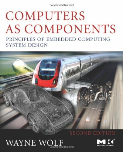 Download Computers as Components: Principles of Embedded Computing System Design (The Morgan Kaufmann Series in Computer Architecture and Design) Pdf