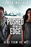 Pushed to the Edge (SEAL Team 14 Book 1)