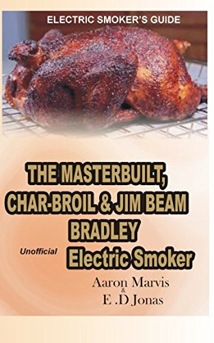 Electric Smokers Guide  The Masterbuilt  Char Broil And Jim Beam Bradley Unofficial Electric Smoker   How To Smoke Full Chicken  Meat  Ribs  Ham  Salmon Fish  Egg  Turkey  Pork    Beef Jerky