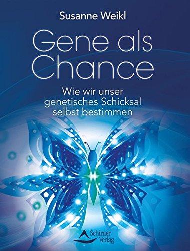 Gene als Chance: Wie wir unser genetisches Schicksal selbst bestimmen
