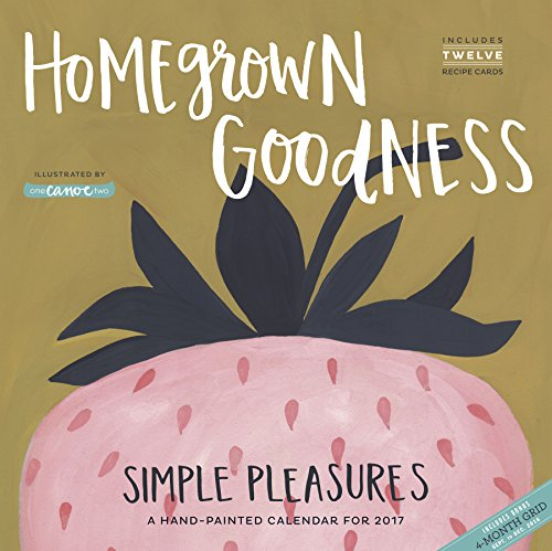 Homegrown Goodness Simple Pleasures Wall Calendar 2017