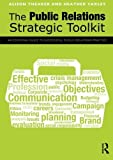 img - for The Public Relations Strategic Toolkit: An Essential Guide to Successful Public Relations Practice by Alison Theaker (2012-09-12) book / textbook / text book