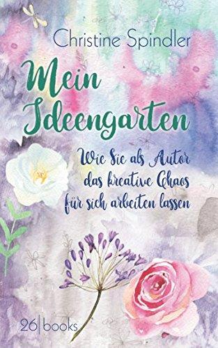 Mein Ideengarten: Wie Sie als Autor das kreative Chaos für sich arbeiten lassen Taschenbuch – 28. Juli 2017 Christine Spindler Independently published 1521960488