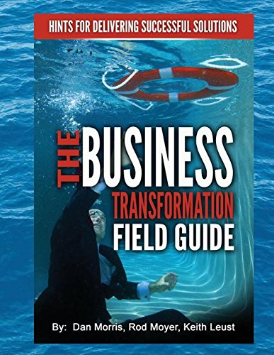 The Business Transformation Field Guide: Hints for Delivering Successful Solutions