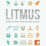 Litmus: Short Stories from Modern Science (Science-Into-Fiction) | Kate Clanchy,Frank Cottrell-Boyce,Stella Duffy,Maggie Gee,Sarah Hall,Ra Page - editor