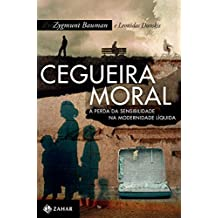 Cegueira Moral. A Perda Da Sensibilidade Na Modernidade Líquida