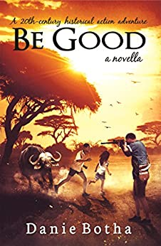 Be Good: A 20th-century Historical Action Adventure (Be Silent mini-series Book 1) by [Botha, Danie]