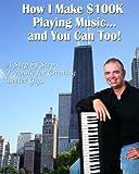 How I Make $100K Playing Music, Daniel C. Gillogly, 1438259719