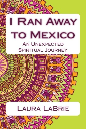 I Ran Away to Mexico: An Unexpected Spiritual Journey
