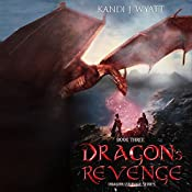 Dragon's Revenge: The Dragon Courage Series, Book 3 | Kandi J. Wyatt