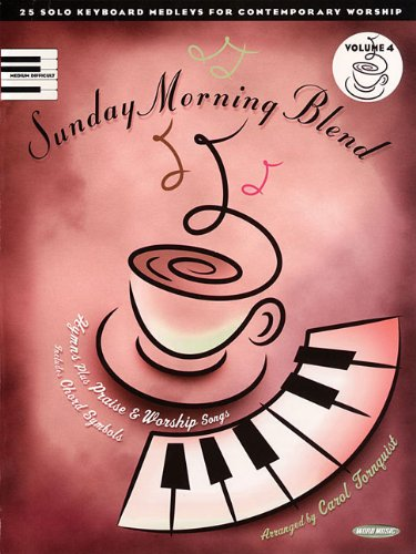 Sunday Morning Blend, Volume 4: 25 Solo Keyboard Medleys for Contemporary Worship (Piano/Vocal/Guitar Songbook)