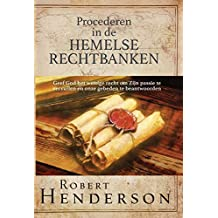 Procederen in de Hemelse Rechtbanken: Geef God het wettige recht om Zijn passie te vervullen en onze gebeden te beantwoorden. (Dutch Edition)