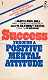 Success Through a Positive Mental Attitude, Napoleon Hill and W. Clement Stone, 0671504479
