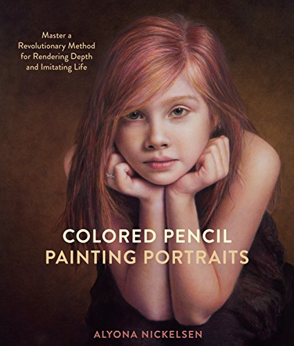 (Colored Pencil Painting Portraits: Master a Revolutionary Method for Rendering Depth and Imitating Life)