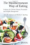 The Mediterranean Way of Eating, John J. B. Anderson and Marilyn C. Sparling, 1482231255