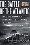 The Battle Of The Atlantic: The Allies' Submarine Fight Against Hitler's Gray Wolves Of The Sea