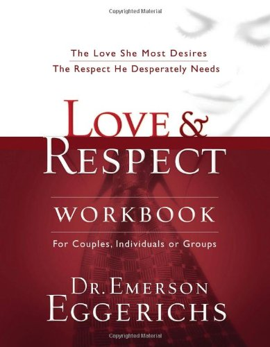 Love & Respect Workbook: The Love She Most Desires; The Respect He Desperately Needs