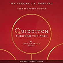 Quidditch Through the Ages Audiobook by J.K. Rowling, Kennilworthy Whisp Narrated by Andrew Lincoln