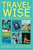 Travel Wise, John A. Boucher, 0595212158