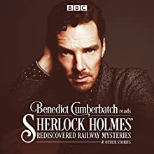 Benedict Cumberbatch Reads Sherlock Holmes' Rediscovered Railway Stories: Four Original Short Stories Radio/TV Program by John Taylor Narrated by Benedict Cumberbatch
