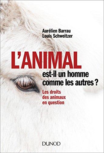 L'animal est-il un homme comme les autres ?: Les droits des animaux en question (French Edition)