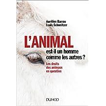 L'animal est-il un homme comme les autres ? : Les droits des animaux en question (French Edition)