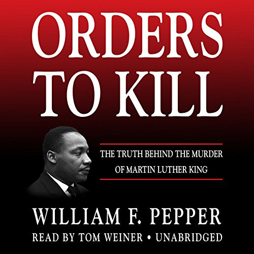Orders to Kill: The Truth Behind the Murder of Martin Luther King; Library Edition: Includes PDF Disc by Blackstone Audio Inc