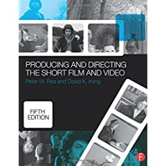Producing and Directing the Short Film and Video, 5th Edition from Focal Press