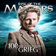 Grieg - 100 Supreme Classical Masterpieces: Rise of the Masters