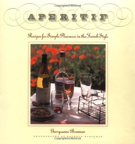 Aperitif: Recipes for Simple Pleasures in the French Style by Georgeanne Brennan - 0 Aperitif