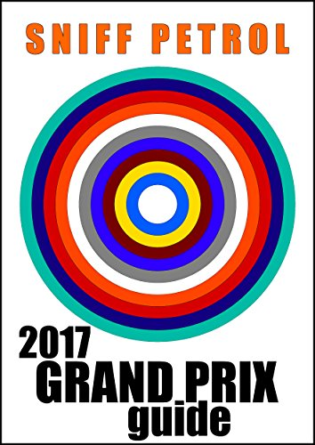 Sniff Petrol 2017 Grand Prix Guide