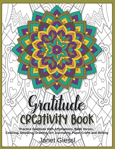 Gratitude Creativity Book: Practice Gratitude With Affirmations, Bible Verses, Coloring, Doodling, Drawing, Art Journaling, Paper Crafts and Writing