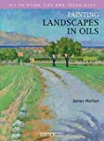 Painting Landscapes in Oils, James Horton, 1844480402