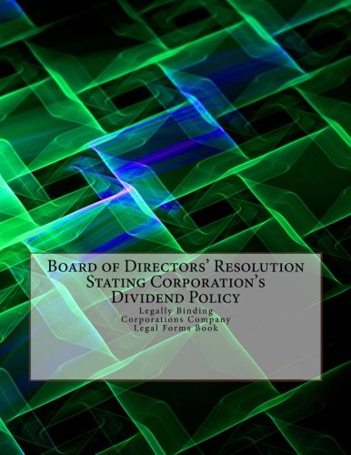 Forms Dividends (Board of Directors' Resolution Stating Corporation's Dividend Policy: Legally Binding - Corporations Company - Legal Forms Book)