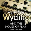 Wycliffe and the House of Fear Audiobook by W. J. Burley Narrated by Peter Kenny