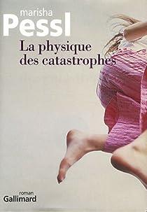 La physique des catastrophes par Marisha Pessl