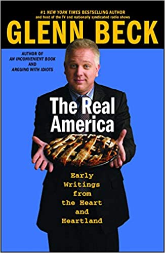 The Real America Messages From The Heart And Heartland Glenn Beck