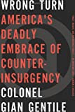 Image of Wrong Turn: America's Deadly Embrace of Counterinsurgency