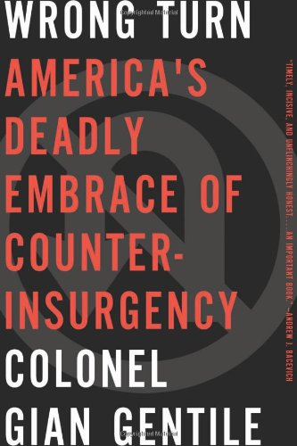 Wrong Turn: America's Deadly Embrace of Counterinsurgency PDF
