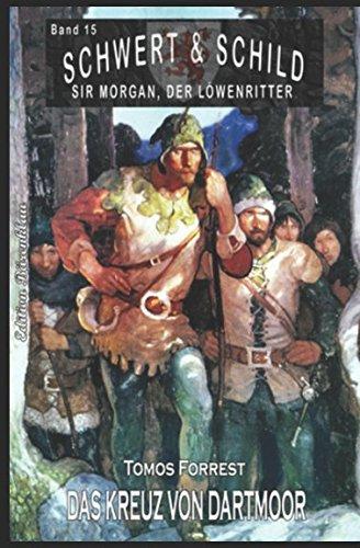 Schwert und Schild – Sir Morgan, der Löwenritter Band 15: Das Kreuz von Dartmoor (German Edition) PDF